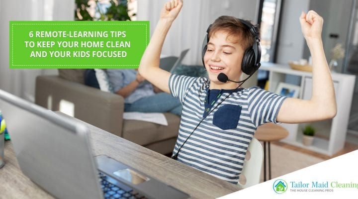 6 Remote-Learning Tips To Keep Your Home Clean And Your Kids Focused